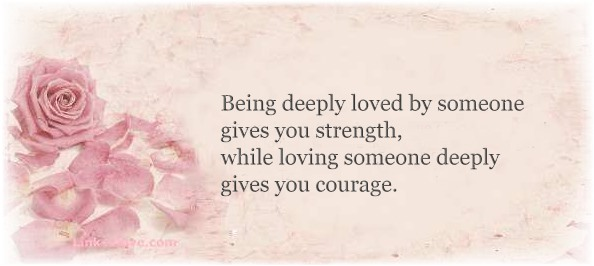 Being Deeply Loved Gives You Strength.