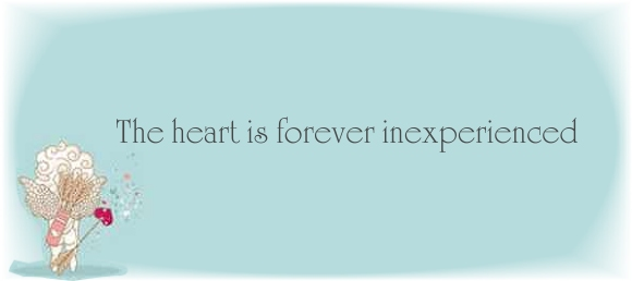 The heart is forever inexperienced