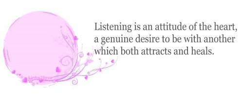 Listening is an attitude of the heart