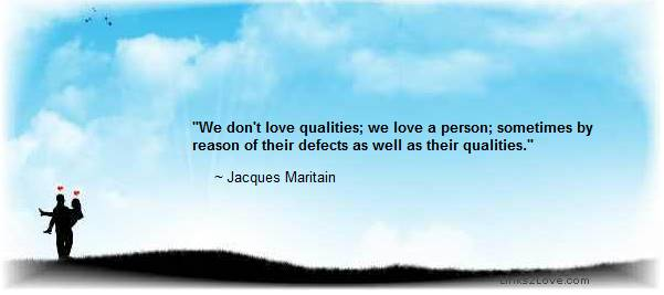 Love the person, not the qualities, despite defects