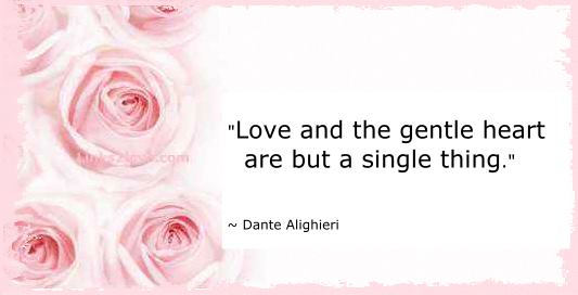 Love and a gentle heart are the same thing