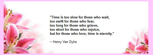 but for those who love, time is eternity
