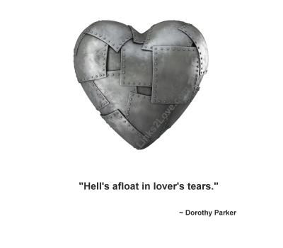 Hell's afloat in lover's tears - Dorothy Parker