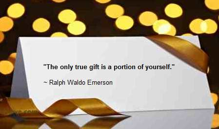 the only true gift is a portion of thyself